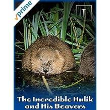 The Incredible Hulik and His Beavers