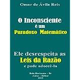 O Inconsciente é um paradoxo matemático: Ele desrespeita as Leis da Razão e pode adoecê-la (Portuguese Edition)