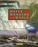 Water Wonders of the World, Janet Nuzum Myers, 1593367295