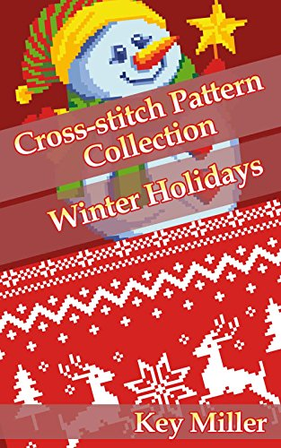 Cross-stitch Pattern Collection: Winter Holidays (Cross-stitch embroidery Book 1) by [Miller, Key]