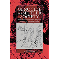 Genocide and Settler Society: Frontier Violence and Stolen Indigenous Children in Australian History (War and Genocide Book 6)