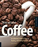 img - for The Art and Craft of Coffee: An Enthusiast's Guide to Selecting, Roasting, and Brewing Exquisite Coffee by Sinnott, Kevin (2010) Paperback book / textbook / text book