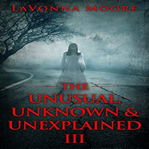 The Unusual, Unknown & Unexplained III Audiobook