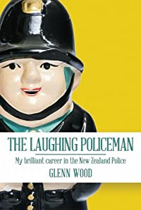 The Laughing Policeman: My Brilliant Career In The New Zealand Police by Glenn Wood ebook deal