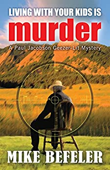 Living With Your Kids Is Murder (Paul Jacobson Geezer-lit Mystery Series Book 2) by [Befeler, Mike]