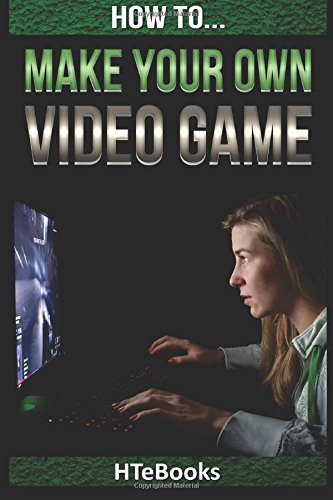 Download How To Make Your Own Video Game: Quick Start Guide pdf
