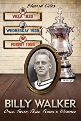 Billy Walker: Once, Twice, Three Times a Winner: The FA Cup - Villa 1920, Wednesday 1935, Forest 1959 (Football Biography)