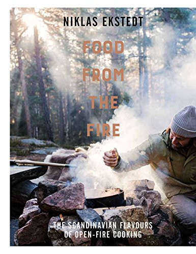 Food from the Fire: The Scandinavian flavours of open-fire cooking by Niklas Ekstedt