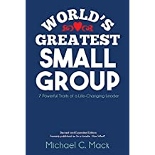 World's Greatest Small Group: 7 Powerful Traits of a Life-Changing Leader