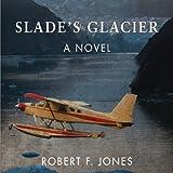 Bargain Audio Book - Slade s Glacier  A Novel
