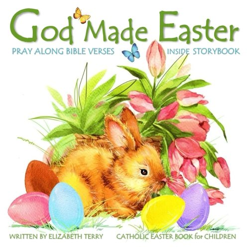 Catholic Easter Book for Children: God Made Easter: Watercolor Illustrated Bible Verses Catholic Books for Kids in Books in All Departments Catholic ... Gifts in All Departments) (Volume 1)