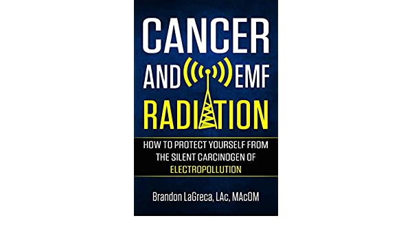 Cancer and EMF Radiation: How to Protect Yourself from the Silent Carcinogen of Electropollution (English Edition) eBook: Brandon LaGreca: Amazon.es: Tienda ...