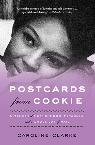 Postcards from Cookie: A Memoir of Motherhood, Miracles, and a Whole Lot of -
