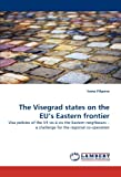 The Visegrad states on the EU's Eastern frontier: Visa policies of the V4 vis-á-vis the Eastern neighbours –  a challenge for the regional co-operation