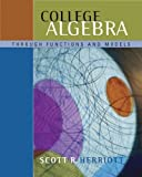 img - for College Algebra Through Functions and Models (with CD-ROM, BCA/iLrn(TM) Tutorial, and InfoTrac) (Available Titles CengageNOW) by Scott R. Herriott (2004-02-02) book / textbook / text book