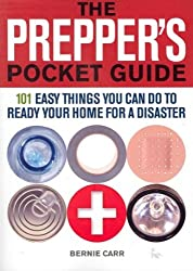 (The Prepper's Pocket Guide: 101 Easy Things You Can Do to Ready Your Home for a Disaster) By Carr, Bernie (Author) Paperback on (07 , 2011)