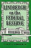 Lindbergh on the Federal Reserve, Charles A. Lindbergh, 0939482150