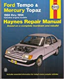 Haynes Repair Manual: Ford Tempo and Mercury Topaz 1984 Thru 1994 Gasoline Engine Models (Based on a Complete Teardown and Rebuild)
