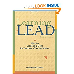 Learning to Lead: Effective Leadership Skills for Teachers of Young Children, Second Edition Debra Ren-Etta Sullivan