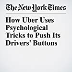 How Uber Uses Psychological Tricks to Push Its Drivers' Buttons | Noam Scheiber
