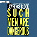 Such Men Are Dangerous Audiobook by Lawrence Block Narrated by Fred Sullivan