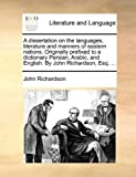 A Dissertation on the Languages, Literature and Manners of Eastern Nations Originally Prefixed to a Dictionary Persian, Arabic, and English by John, John Richardson, 1140832379