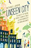 Unseen City: The Majesty of Pigeons, the Discreet Charm of Snails & Other Wonders of the Urban Wilderness offers