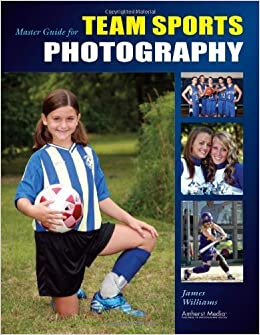 Book Master Guide for Team Sports Photography [2007] (Author) James Williams