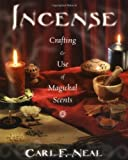 Incense: Crafting and Use of Magickal Scents