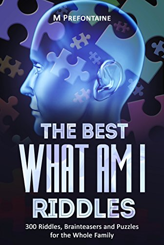 The Best What Am I Riddles: 300 Riddles, Brainteasers And Puzzles For The Whole Family