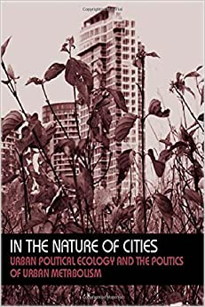 Book In the Nature of Cities: Urban Political Ecology and the Politics of Urban Metabolism (Questioning Cities) New edition by N. Heynen, M. Kaika, Swyngedouw, E. (2006)