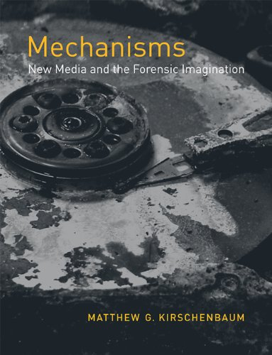 Mechanisms: New Media And The Forensic Imagination (MIT Press)