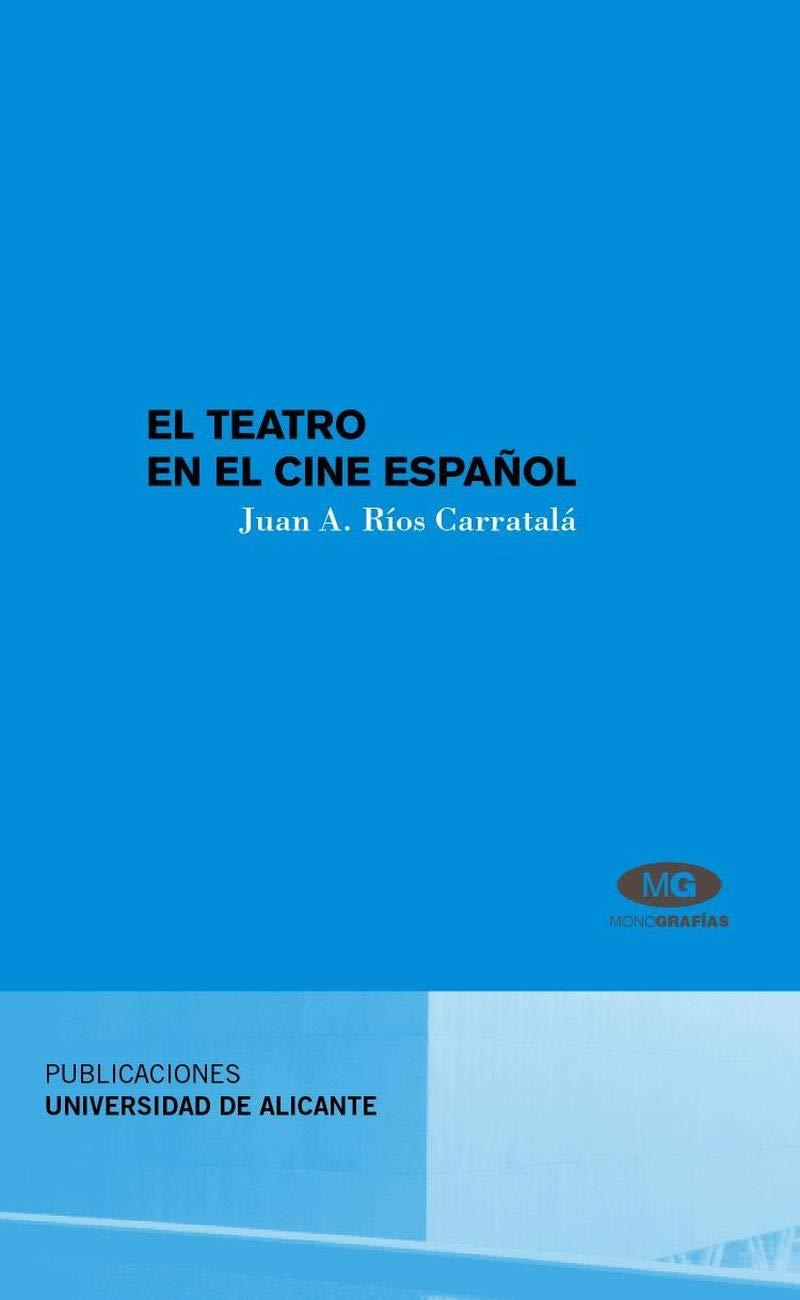El teatro en el cine español (Monografías): Amazon.es: Ríos Carratalá, Juan Antonio: Libros