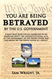 You Are Being Betrayed by the U. S. Government, Sam Wright, 1434367320