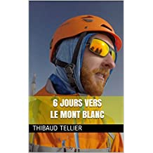 6 jours vers le Mont Blanc (French Edition)