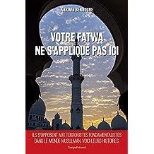 Votre fatwa ne s'applique pas ici: Histoires inédites de la lutte contre le fondamentalisme musulman (French Edition)