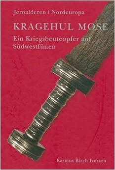 Book Kragehul Mose: Ein Kriegsbeuteopfer Auf Sudwestfunen (Jutland Arch Society) (Jysk Arkaeologisk Selskabs Skrifter)