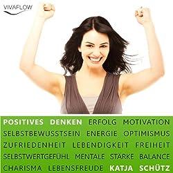 Positives Denken: Erfolg & Motivation durch Selbstbewusstsein und mentale Stärke