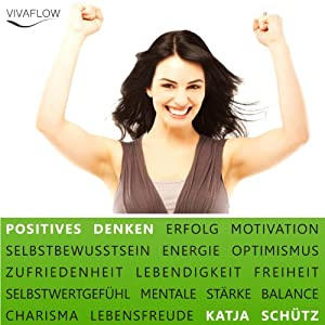 Positives Denken: Erfolg & Motivation durch Selbstbewusstsein und mentale Stärke Hörbuch