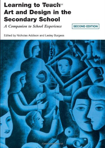 Learning to Teach Art and Design in the Secondary School: A Companion to School Experience (Learning to Teach Subjects in the Secondary School Series) (Volume 2)