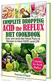 Complete Dropping  Acid Reflux Diet Cookbook: Easy Anti Acid  Diet Meal Plans & Recipes to Heal GERD and LPR