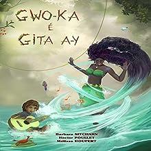 Gwo-Ka é gita a-y | Livre audio Auteur(s) : Barbara Sitcharn, Didier Ramdine Narrateur(s) : Barbara Sitcharn