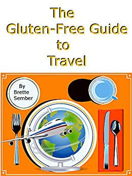 The Gluten-Free Guide to Travel by [Sember, Brette]