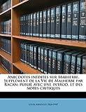 Anecdotes inédites Sur Malherbe Supplément de la Vie de Malherbe Par Racan; Publié Avec une Introd et des Notes Critiques, Louis Arnould, 1149279303