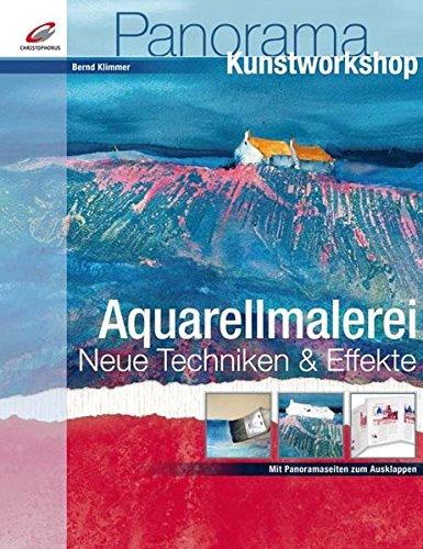 Aquarellmalerei: Neue Techniken & Effekte (Panorama Kunstworkshop)