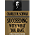 SUCCEEDING WITH WHAT YOU HAVE (Timeless Wisdom Collection Book 271)