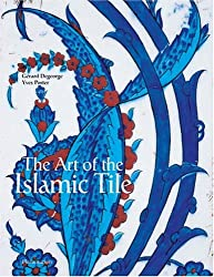 The Art Of the Islamic Tile (en anglais)