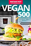 Vegan Instant Pot Cookbook: 500 Simple Plant-Based Recipes to Feel Better. Ultimate Pressure