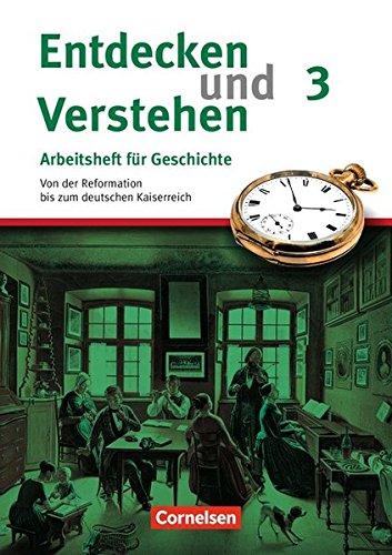 Entdecken und Verstehen - Arbeitshefte - Allgemeine Ausgabe: Heft 3 - Von der Reformation bis zum deutschen Kaiserreich: Arbeitsheft mit Lösungsheft