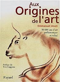 Aux origines de l'art par Emmanuel Anati